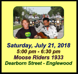 Saturday, July 21, 2018 5:00 pm - 6:30 pm Moose Riders 1933 Dearborn Street - Englewood